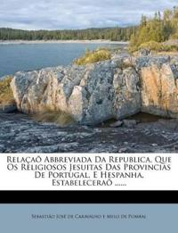 Relaçaõ Abbreviada Da Republica, Que Os Religiosos Jesuitas Das Provincias De Portugal, E Hespanha, Estabeleceraõ ......