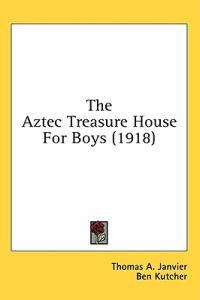 The Aztec Treasure House For Boys