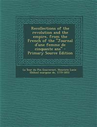 "Recollections of the revolution and the empire, from the French of the ""Journal d'une femme de cinquante ans"""