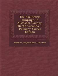 The Hookworm Campaign in Alamance County, North Carolina - Primary Source Edition