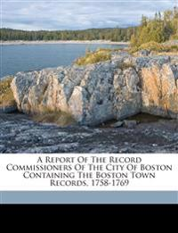 A Report of the Record Commissioners of the City of Boston containing the Boston town records, 1758-1769