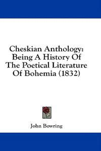 Cheskian Anthology: Being A History Of The Poetical Literature Of Bohemia (1832)