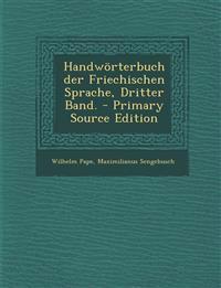 Handworterbuch Der Friechischen Sprache, Dritter Band. - Primary Source Edition