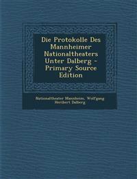Die Protokolle Des Mannheimer Nationaltheaters Unter Dalberg