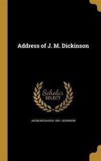 ADDRESS OF J M DICKINSON