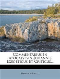 Commentarius in Apocalypsin Johannis Exegeticus Et Criticus...