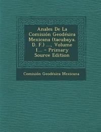 Anales De La Comisión Geodésica Mexicana (tacubaya. D. F.) ..., Volume 1... - Primary Source Edition