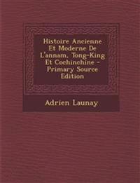 Histoire Ancienne Et Moderne de L'Annam, Tong-King Et Cochinchine - Primary Source Edition