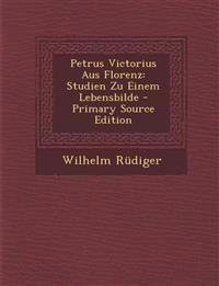 Petrus Victorius Aus Florenz: Studien Zu Einem Lebensbilde