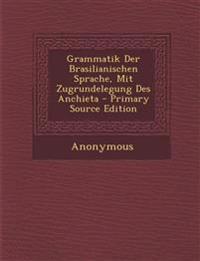 Grammatik Der Brasilianischen Sprache, Mit Zugrundelegung Des Anchieta - Primary Source Edition
