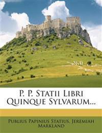 P. P. Statii Libri Quinque Sylvarum...