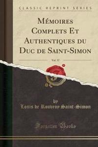 M�moires Complets Et Authentiques Du Duc de Saint-Simon, Vol. 37 (Classic Reprint)
