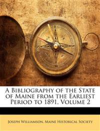 A Bibliography of the State of Maine from the Earliest Period to 1891, Volume 2