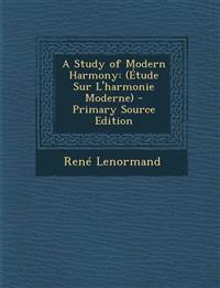 A Study of Modern Harmony: (Étude Sur L'harmonie Moderne) - Primary Source Edition