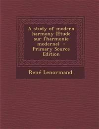 A Study of Modern Harmony (Etude Sur L'Harmonie Moderne) - Primary Source Edition