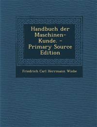 Handbuch der Maschinen-Kunde. - Primary Source Edition