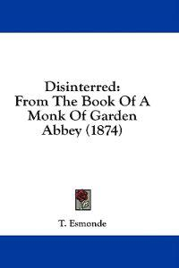 Disinterred: From The Book Of A Monk Of Garden Abbey (1874)