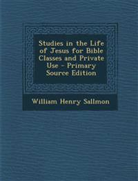Studies in the Life of Jesus for Bible Classes and Private Use - Primary Source Edition