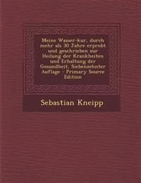 Meine Wasser-kur, durch mehr als 30 Jahre erprobt und geschrieben zur Heilung der Krankheiten und Erhaltung der Gesundheit, Siebenzehnter Auflage