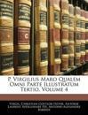 P. Virgilius Maro Qualem Omni Parte Illustratum Tertio, Volume 4