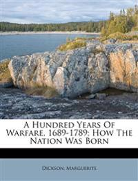 A Hundred Years Of Warfare, 1689-1789; How The Nation Was Born