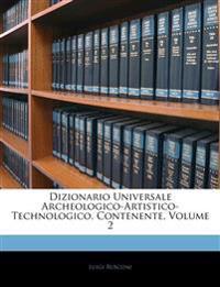 Dizionario Universale Archeologico-Artistico-Technologico, Contenente, Volume 2