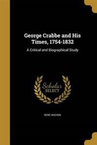 GEORGE CRABBE & HIS TIMES 1754