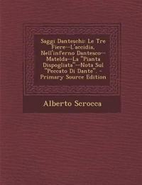 Saggi Danteschi: Le Tre Fiere--L'Accidia, Nell'inferno Dantesco--Matelda--La Pianta Dispogliata--Nota Sul Peccato Di Dante. - Prima