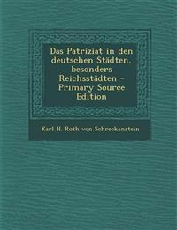 Das Patriziat in den deutschen Städten, besonders Reichsstädten - Primary Source Edition