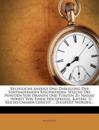 Rechtliche Anzeige Und Darlegung Der Fortdauernden Beschwerden, Welche Des Printzen Von Oranien Und Fürsten Zu Nassau ... Hoheit Von Einem Hochpreißl.