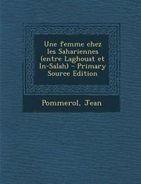 Une femme chez les Sahariennes (entre Laghouat et In-Salah) - Primary Source Edition