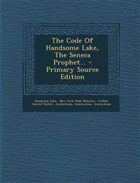 The Code of Handsome Lake, the Seneca Prophet... - Primary Source Edition
