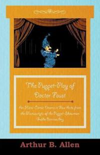 The Puppet-Play of Doctor Faust - An Heroi-Comic Drama in Four Acts from the Manuscripts of the Puppet-Showman Guido Bonneschky