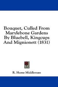 Bouquet, Culled From Marylebone Gardens By Bluebell, Kingcups And Mignionett (1831)