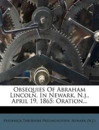 Obsequies Of Abraham Lincoln, In Newark, N.j., April 19, 1865: Oration...