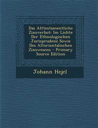 Das Alttestamentliche Zinsverbot: Im Lichte Der Ethnologischen Jurisprudenz Sowie Des Altorientalischen Zinswesens - Primary Source Edition