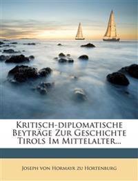 Kritisch-Diplomatische Beytrage Zur Geschichte Tirols Im Mittelalter...