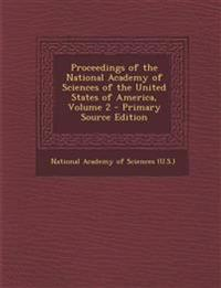 Proceedings of the National Academy of Sciences of the United States of America, Volume 2 - Primary Source Edition