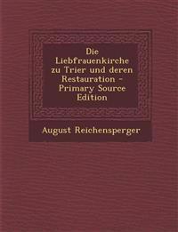 Die Liebfrauenkirche Zu Trier Und Deren Restauration - Primary Source Edition