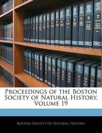 Proceedings of the Boston Society of Natural History, Volume 19