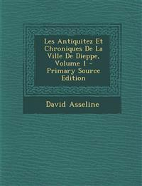 Les Antiquitez Et Chroniques De La Ville De Dieppe, Volume 1