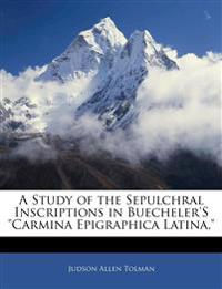 "A Study of the Sepulchral Inscriptions in Buecheler'S ""Carmina Epigraphica Latina,"""