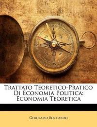 Trattato Teoretico-Pratico Di Economia Politica: Economia Teoretica