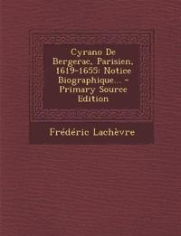 Cyrano De Bergerac, Parisien, 1619-1655: Notice Biographique... - Primary Source Edition