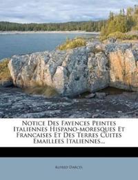 Notice Des Fayences Peintes Italiennes Hispano-moresques Et Francaises Et Des Terres Cuites Emaillees Italiennes...