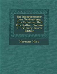 Die Indogermanen: Ihre Verbreitung, Ihre Urheimat Und Ihre Kultur, Volume 2