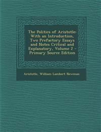 Politics of Aristotle: With an Introduction, Two Prefactory Essays and Notes Critical and Explanatory, Volume 2