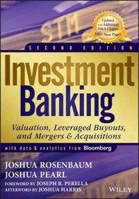 Investment Banking: Valuation, Leveraged Buyouts, and Mergers & Acquisition