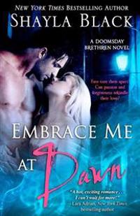 Embrace Me at Dawn: A Doomsday Brethren Novel