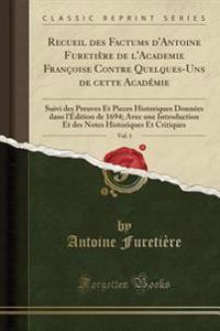 Recueil des Factums d'Antoine Furetière de l'Academie Françoise Contre Quelques-Uns de cette Académie, Vol. 1